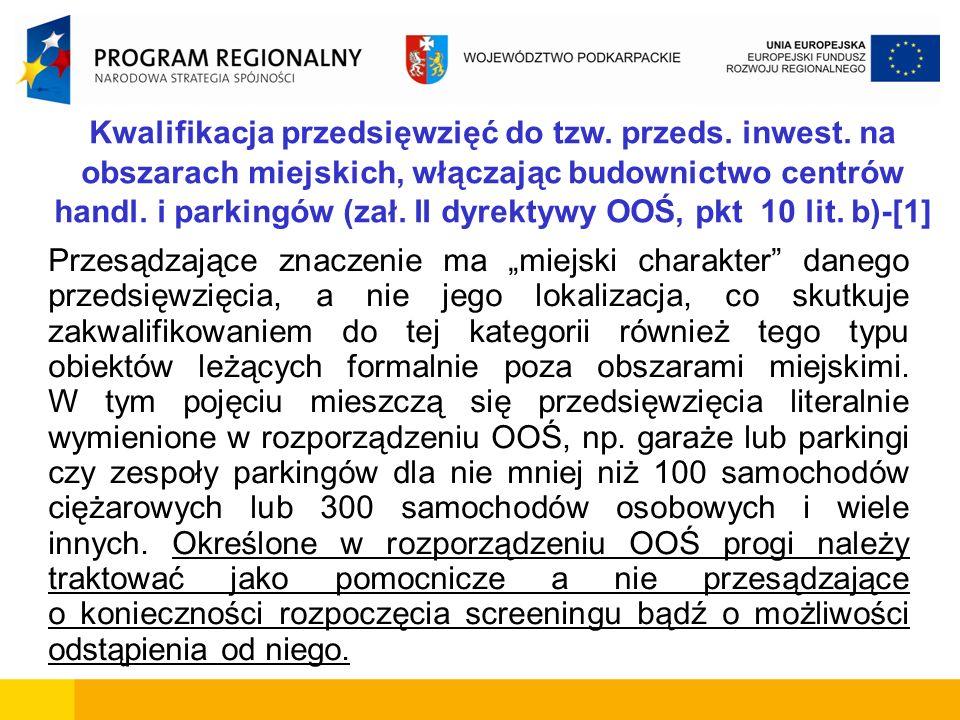 Kwalifikacja przedsięwzięć do tzw. przeds. inwest. na obszarach miejskich, włączając budownictwo centrów handl. i parkingów (zał. II dyrektywy OOŚ, pk