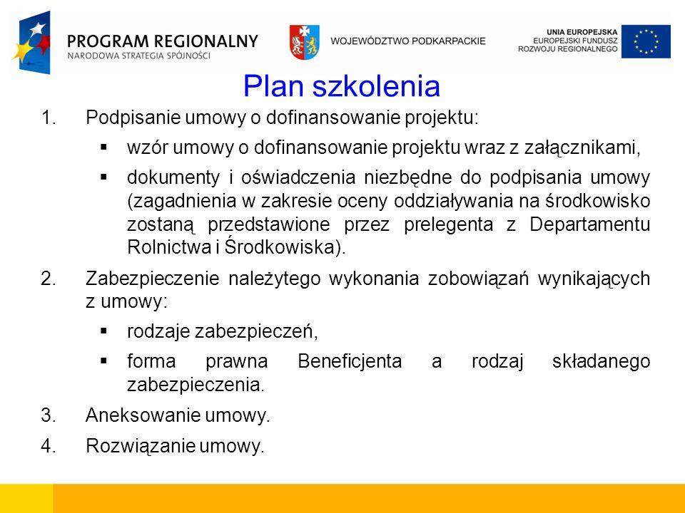 Plan szkolenia 1.Podpisanie umowy o dofinansowanie projektu: wzór umowy o dofinansowanie projektu wraz z załącznikami, dokumenty i oświadczenia niezbę