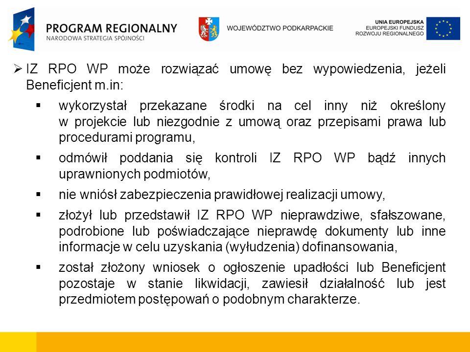 IZ RPO WP może rozwiązać umowę bez wypowiedzenia, jeżeli Beneficjent m.in: wykorzystał przekazane środki na cel inny niż określony w projekcie lub nie