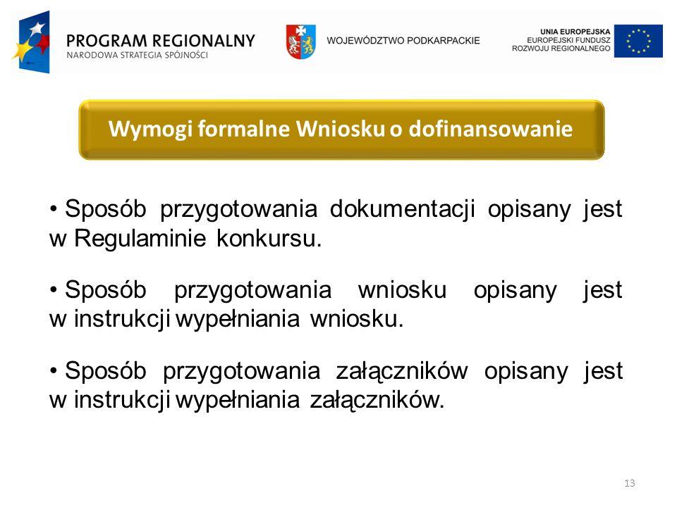 13 Wymogi formalne Wniosku o dofinansowanie Sposób przygotowania dokumentacji opisany jest w Regulaminie konkursu.