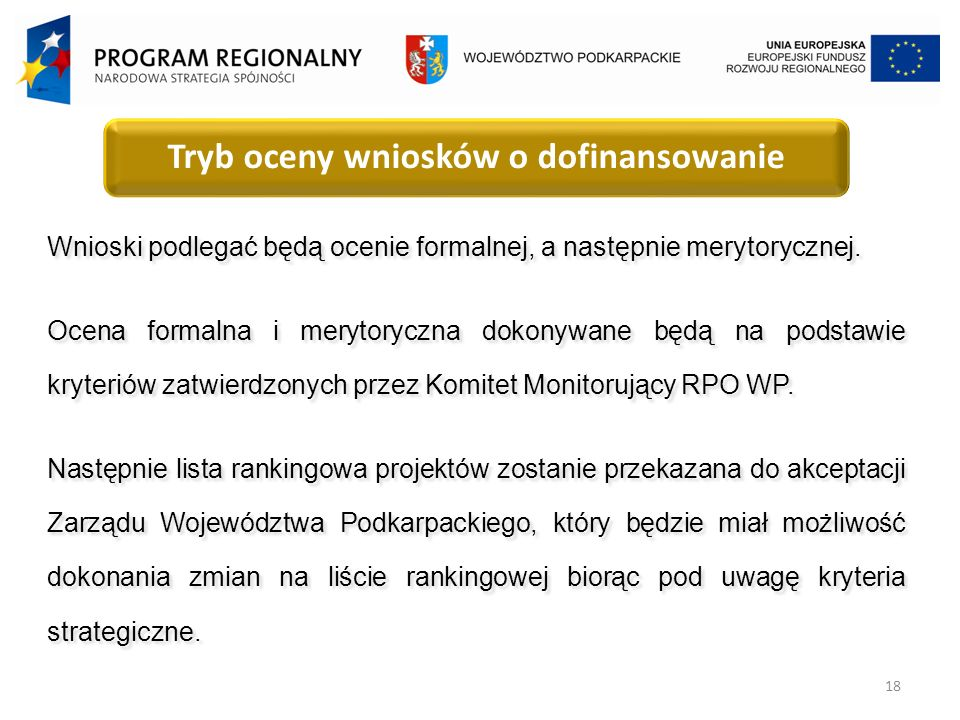18 Tryb oceny wniosków o dofinansowanie Wnioski podlegać będą ocenie formalnej, a następnie merytorycznej.