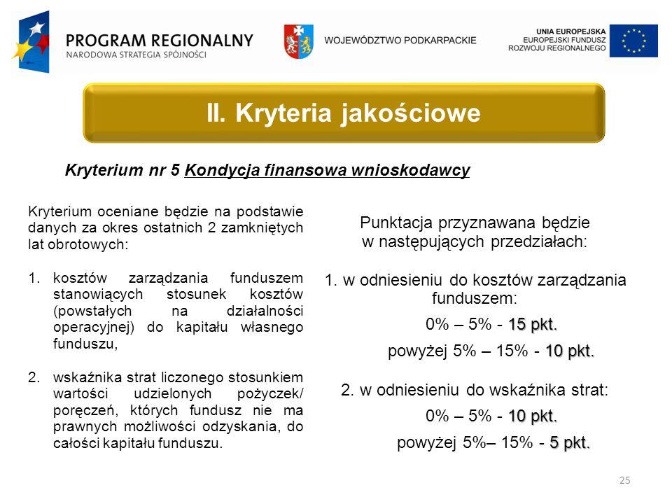 25 Kryterium nr 5 Kondycja finansowa wnioskodawcy Kryterium oceniane będzie na podstawie danych za okres ostatnich 2 zamkniętych lat obrotowych: 1.
