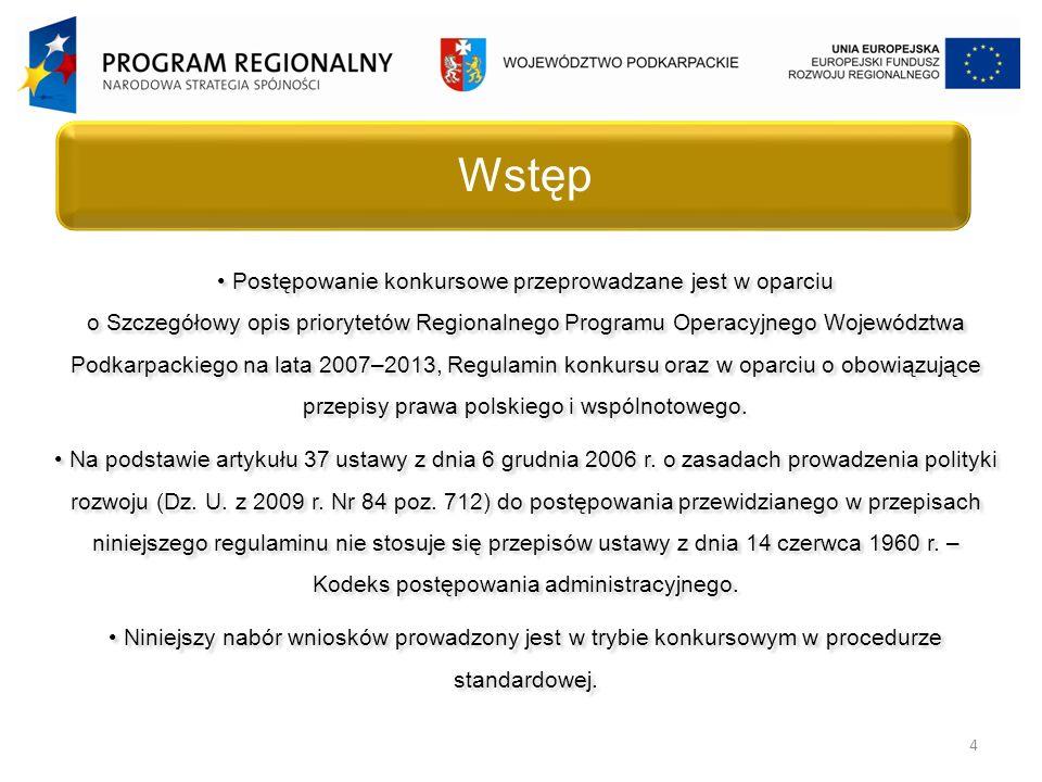 4 Postępowanie konkursowe przeprowadzane jest w oparciu o Szczegółowy opis priorytetów Regionalnego Programu Operacyjnego Województwa Podkarpackiego na lata 2007–2013, Regulamin konkursu oraz w oparciu o obowiązujące przepisy prawa polskiego i wspólnotowego.