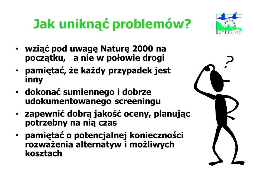 Jak uniknąć problemów? wziąć pod uwagę Naturę 2000 na początku, a nie w połowie drogi pamiętać, że każdy przypadek jest inny dokonać sumiennego i dobr