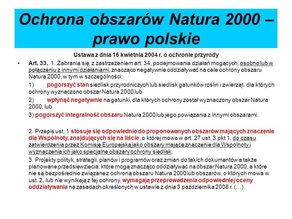Ochrona obszarów Natura 2000 – prawo polskie Ustawa z dnia 16 kwietnia 2004 r. o ochronie przyrody Art. 33. 1. Zabrania się, z zastrzeżeniem art. 34,