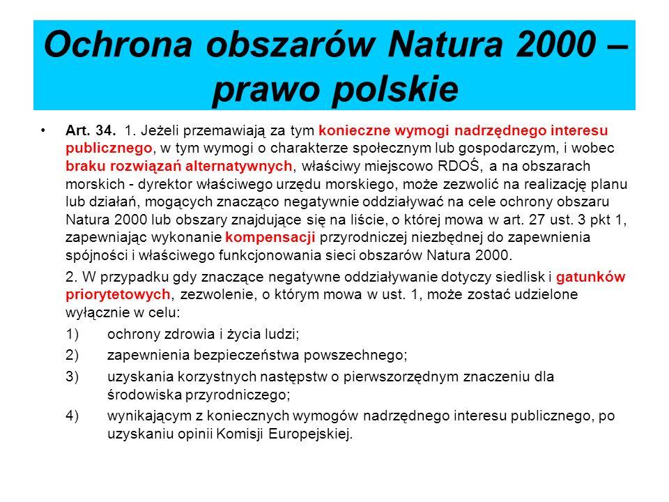 Ochrona obszarów Natura 2000 – prawo polskie Art. 34. 1. Jeżeli przemawiają za tym konieczne wymogi nadrzędnego interesu publicznego, w tym wymogi o c
