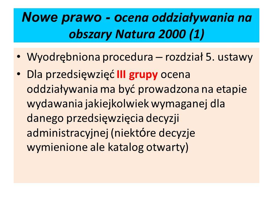 Nowe prawo - o cena oddziaływania na obszary Natura 2000 (1) Wyodrębniona procedura – rozdział 5. ustawy Dla przedsięwzięć III grupy ocena oddziaływan