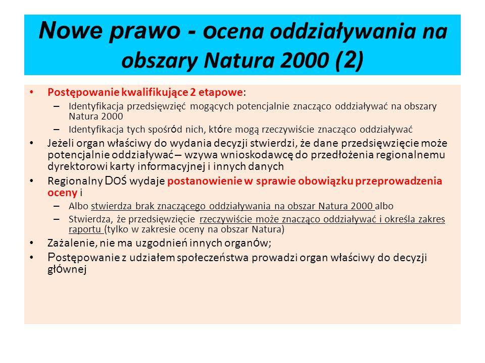 Nowe prawo - o cena oddziaływania na obszary Natura 2000 ( 2 ) Postępowanie kwalifikujące 2 etapowe: – Identyfikacja przedsięwzięć mogących potencjaln