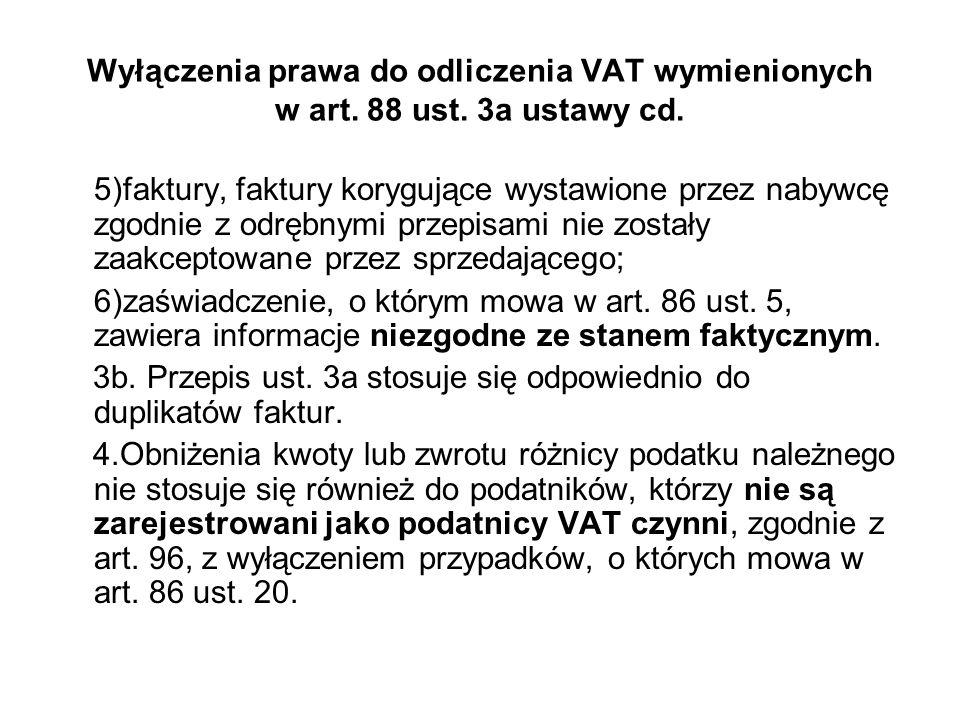 Wyłączenia prawa do odliczenia VAT wymienionych w art. 88 ust. 3a ustawy cd. 5)faktury, faktury korygujące wystawione przez nabywcę zgodnie z odrębnym