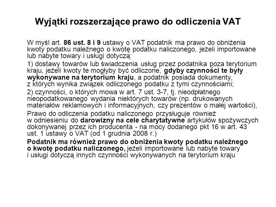 Wyjątki rozszerzające prawo do odliczenia VAT W myśl art. 86 ust. 8 i 9 ustawy o VAT podatnik ma prawo do obniżenia kwoty podatku należnego o kwotę po