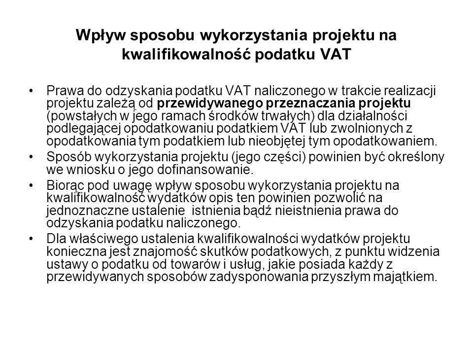 Wpływ sposobu wykorzystania projektu na kwalifikowalność podatku VAT Prawa do odzyskania podatku VAT naliczonego w trakcie realizacji projektu zależą