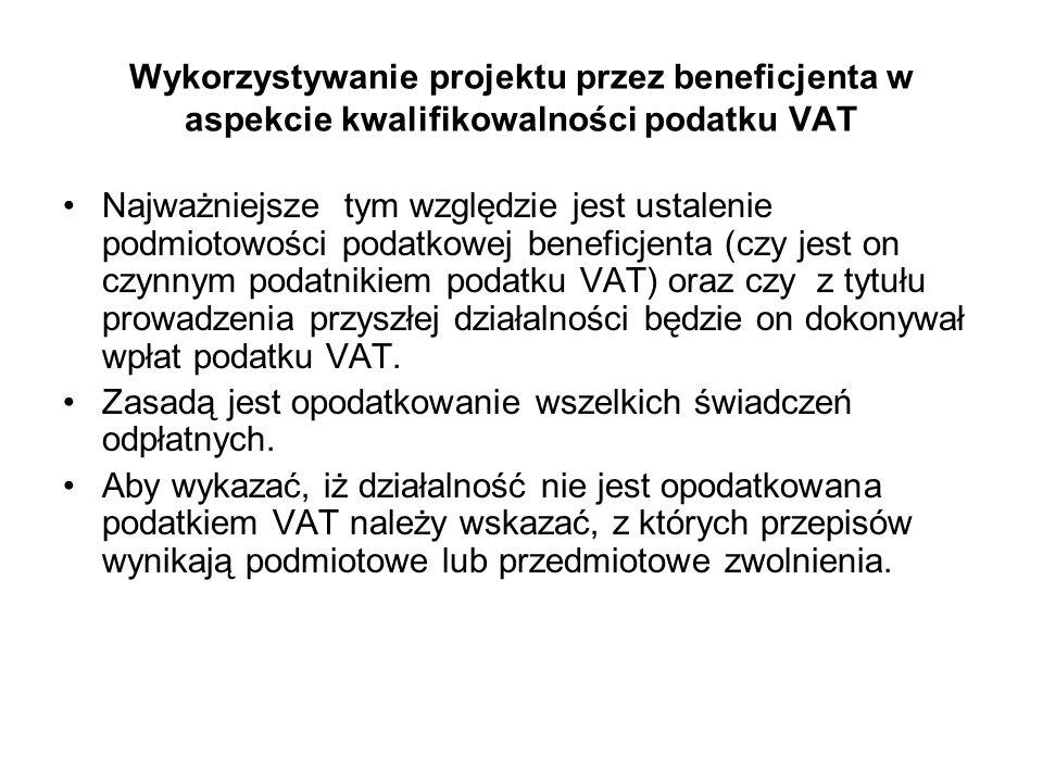Wykorzystywanie projektu przez beneficjenta w aspekcie kwalifikowalności podatku VAT Najważniejsze tym względzie jest ustalenie podmiotowości podatkow