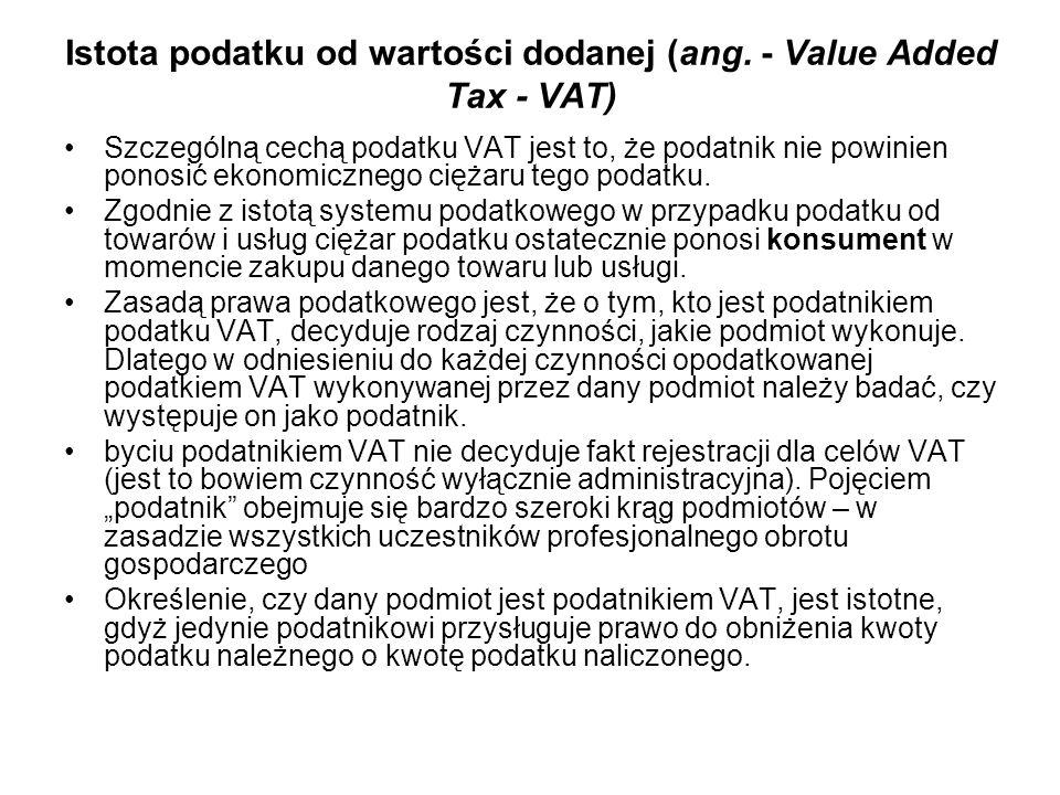 Podstawowe zasady systemu VAT Do podstawowych zasad wspólnego systemu VAT należą: powszechność opodatkowania i zachowanie warunków konkurencji, wielofazowość VAT - podatek powinien być nakładany na każdym etapie obrotu, aż do dostawy detalicznej dokonanej na rzecz konsumenta (ostatecznego odbiorcy).