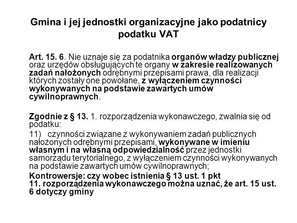 Gmina i jej jednostki organizacyjne jako podatnicy podatku VAT Art. 15. 6. Nie uznaje się za podatnika organów władzy publicznej oraz urzędów obsługuj