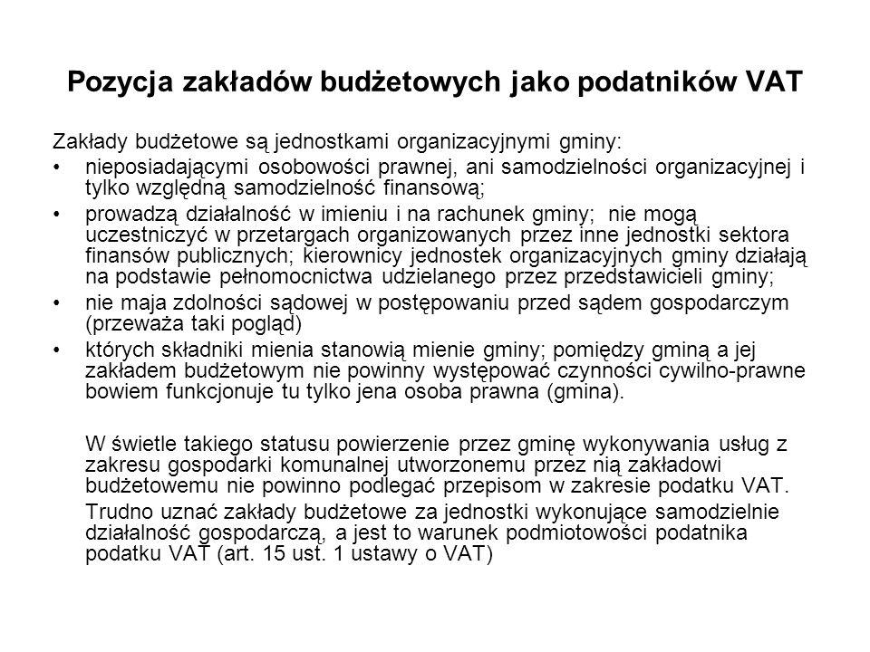 Pozycja zakładów budżetowych jako podatników VAT Zakłady budżetowe są jednostkami organizacyjnymi gminy: nieposiadającymi osobowości prawnej, ani samo