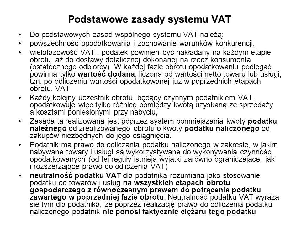 Podstawowe zasady systemu VAT Do podstawowych zasad wspólnego systemu VAT należą: powszechność opodatkowania i zachowanie warunków konkurencji, wielof