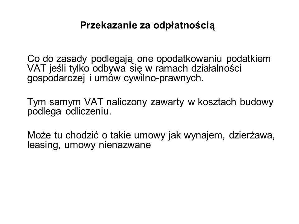 Przekazanie za odpłatnością Co do zasady podlegają one opodatkowaniu podatkiem VAT jeśli tylko odbywa się w ramach działalności gospodarczej i umów cy