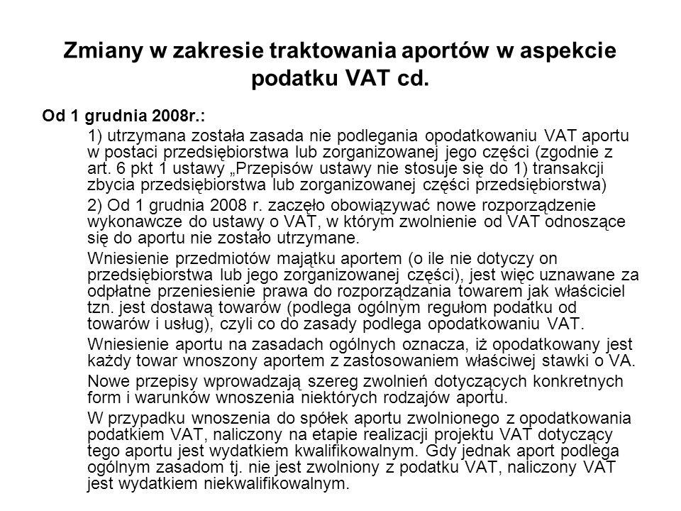 Zmiany w zakresie traktowania aportów w aspekcie podatku VAT cd. Od 1 grudnia 2008r.: 1) utrzymana została zasada nie podlegania opodatkowaniu VAT apo