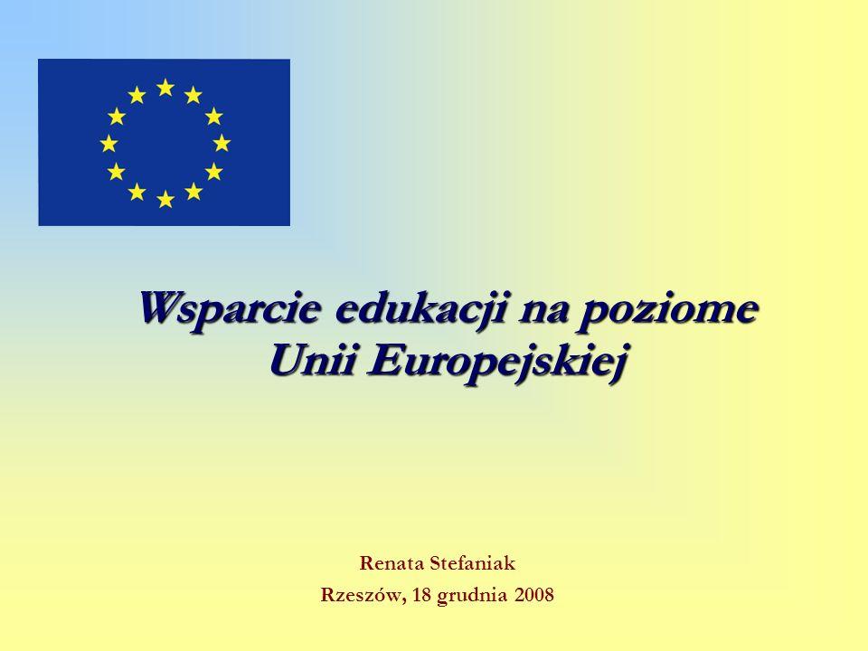 Wsparcie edukacji na poziome Unii Europejskiej Renata Stefaniak Rzeszów, 18 grudnia 2008