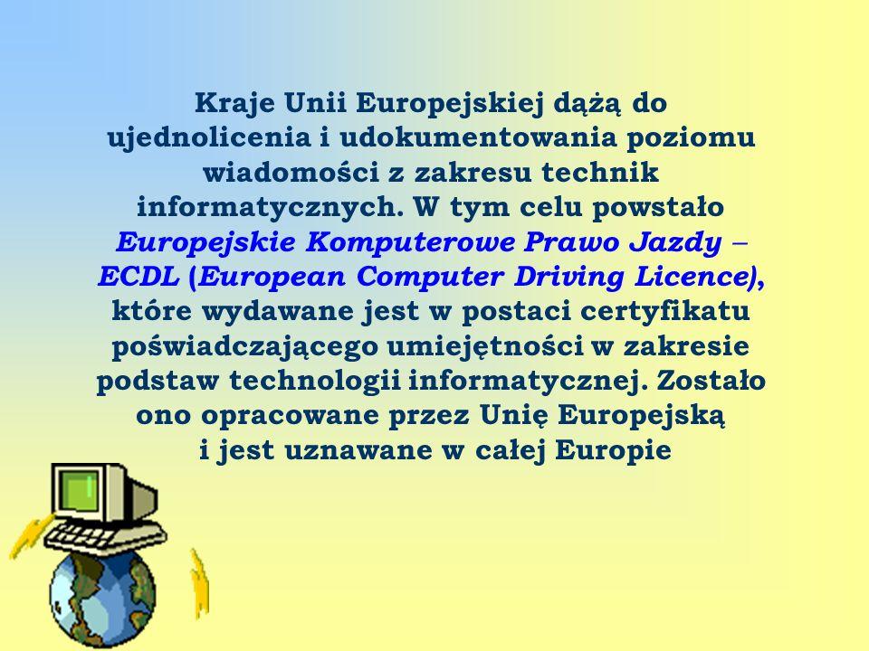 Kraje Unii Europejskiej dążą do ujednolicenia i udokumentowania poziomu wiadomości z zakresu technik informatycznych. W tym celu powstało Europejskie