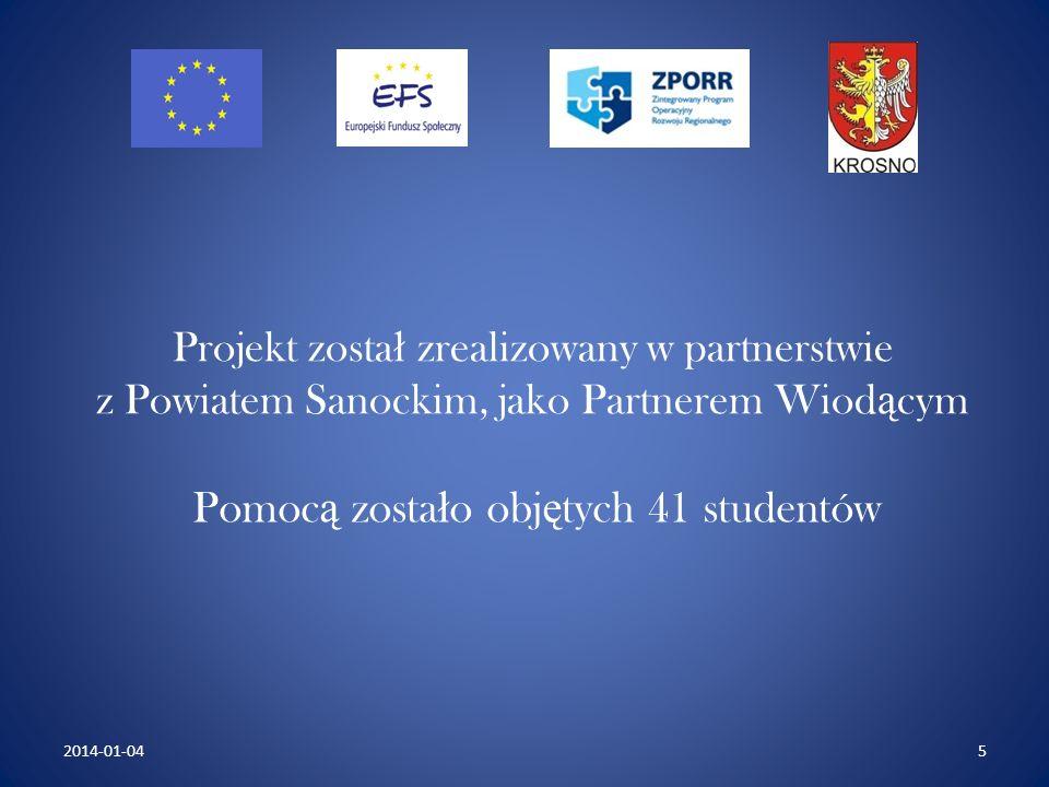 Projekt zosta ł zrealizowany w partnerstwie z Powiatem Sanockim, jako Partnerem Wiod ą cym Pomoc ą zosta ł o obj ę tych 41 studentów 52014-01-04