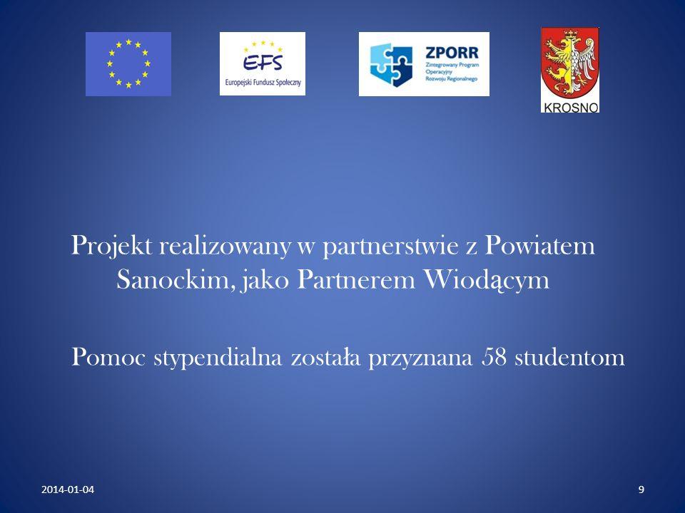Projekt realizowany w partnerstwie z Powiatem Sanockim, jako Partnerem Wiod ą cym Pomoc stypendialna zosta ł a przyznana 58 studentom 92014-01-04
