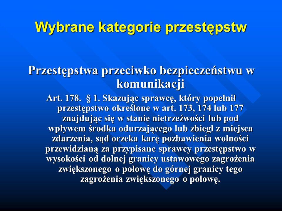 Wybrane kategorie przestępstw Przestępstwa przeciwko bezpieczeństwu w komunikacji Art. 178. § 1. Skazując sprawcę, który popełnił przestępstwo określo