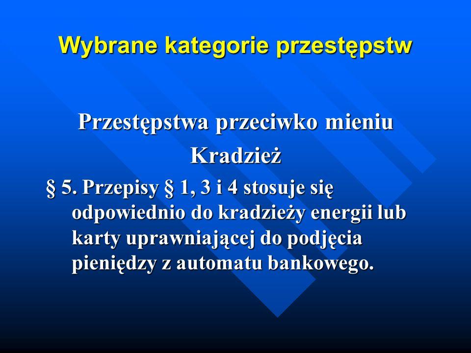 Wybrane kategorie przestępstw Przestępstwa przeciwko mieniu Kradzież § 5. Przepisy § 1, 3 i 4 stosuje się odpowiednio do kradzieży energii lub karty u