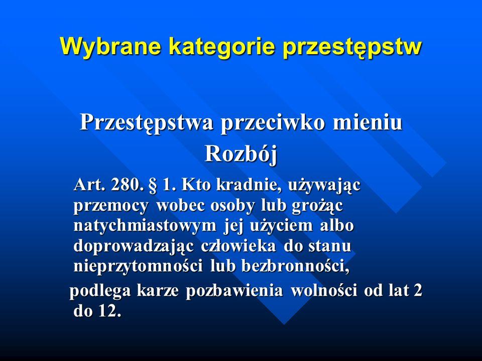 Wybrane kategorie przestępstw Przestępstwa przeciwko mieniu Rozbój Art. 280. § 1. Kto kradnie, używając przemocy wobec osoby lub grożąc natychmiastowy