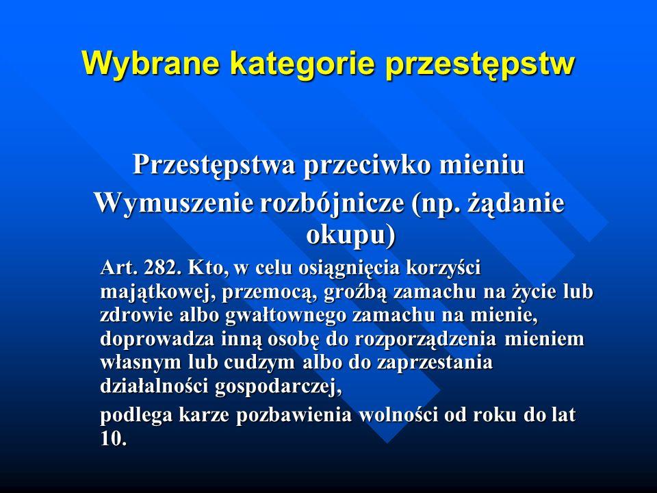 Wybrane kategorie przestępstw Przestępstwa przeciwko mieniu Wymuszenie rozbójnicze (np. żądanie okupu) Art. 282. Kto, w celu osiągnięcia korzyści mają