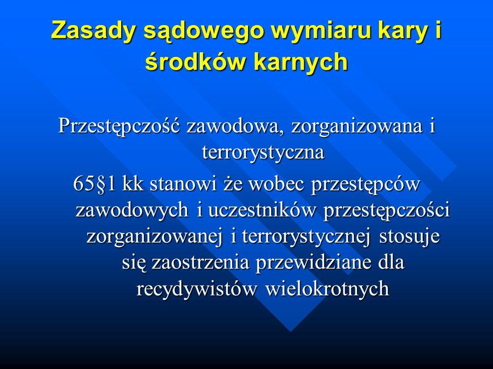 Zasady sądowego wymiaru kary i środków karnych Przestępczość zawodowa, zorganizowana i terrorystyczna 65§1 kk stanowi że wobec przestępców zawodowych