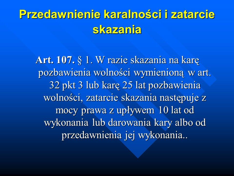 Przedawnienie karalności i zatarcie skazania Art. 107. § 1. W razie skazania na karę pozbawienia wolności wymienioną w art. 32 pkt 3 lub karę 25 lat p