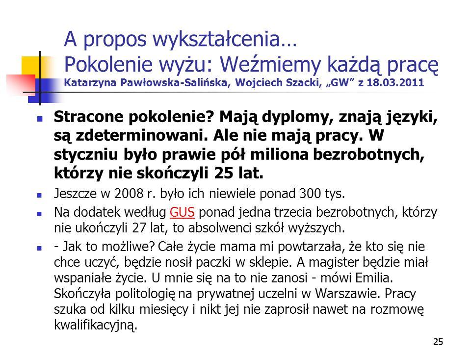 25 A propos wykształcenia… Pokolenie wyżu: Weźmiemy każdą pracę Katarzyna Pawłowska-Salińska, Wojciech Szacki, GW z 18.03.2011 Stracone pokolenie? Maj