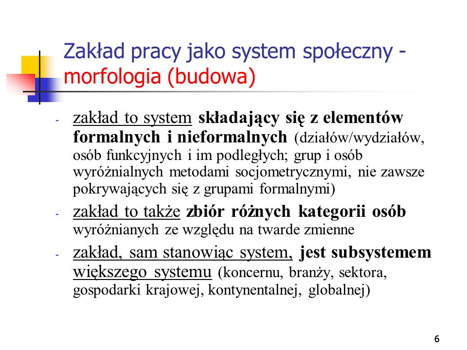 666 Zakład pracy jako system społeczny - morfologia (budowa) - zakład to system składający się z elementów formalnych i nieformalnych (działów/wydział