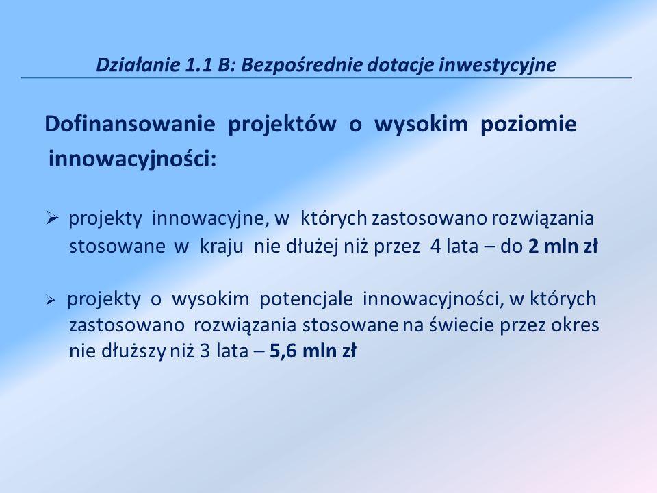 Działanie 1.1 B: Bezpośrednie dotacje inwestycyjne Dofinansowanie projektów o wysokim poziomie innowacyjności: projekty innowacyjne, w których zastoso