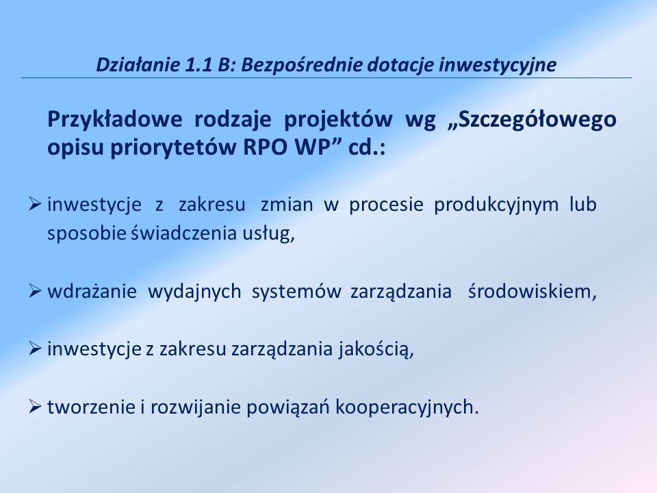 Działanie 1.1 B: Bezpośrednie dotacje inwestycyjne Przykładowe rodzaje projektów wg Szczegółowego opisu priorytetów RPO WP cd.: inwestycje z zakresu z