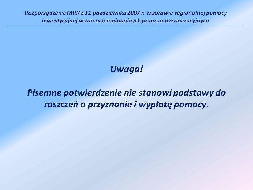 Rozporządzenie MRR z 11 października 2007 r. w sprawie regionalnej pomocy inwestycyjnej w ramach regionalnych programów operacyjnych Uwaga! Pisemne po