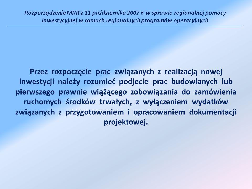 Rozporządzenie MRR z 11 października 2007 r. w sprawie regionalnej pomocy inwestycyjnej w ramach regionalnych programów operacyjnych Przez rozpoczęcie