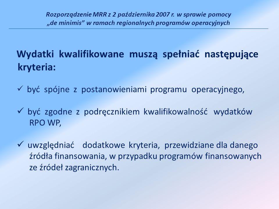 Rozporządzenie MRR z 2 października 2007 r. w sprawie pomocy de minimis w ramach regionalnych programów operacyjnych Wydatki kwalifikowane muszą spełn
