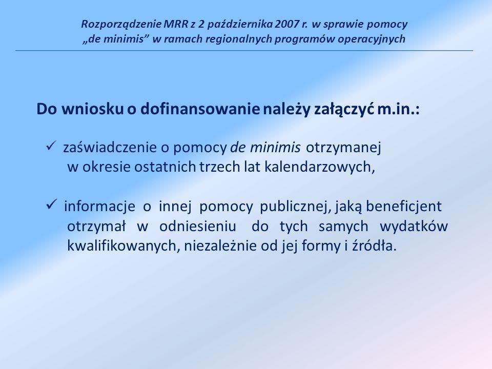 Rozporządzenie MRR z 2 października 2007 r. w sprawie pomocy de minimis w ramach regionalnych programów operacyjnych Do wniosku o dofinansowanie należ