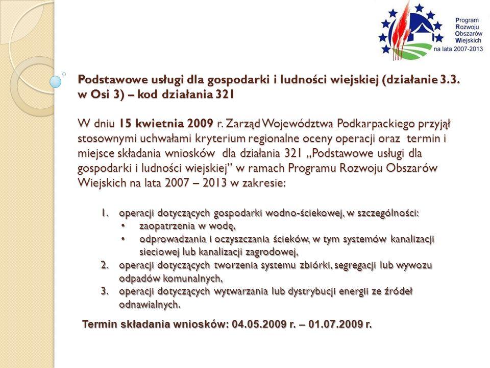 Podstawowe usługi dla gospodarki i ludności wiejskiej (działanie 3.3. w Osi 3) – kod działania 321 W dniu 15 kwietnia 2009 r. Zarząd Województwa Podka