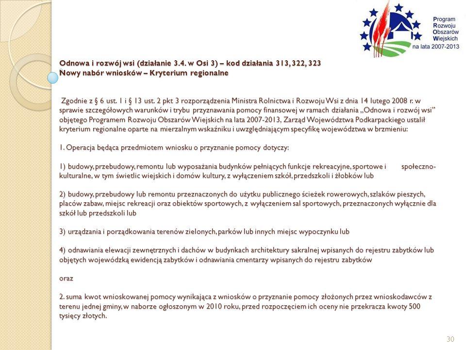 Odnowa i rozwój wsi (działanie 3.4. w Osi 3) – kod działania 313, 322, 323 Nowy nabór wniosków – Kryterium regionalne Zgodnie z § 6 ust. 1 i § 13 ust.