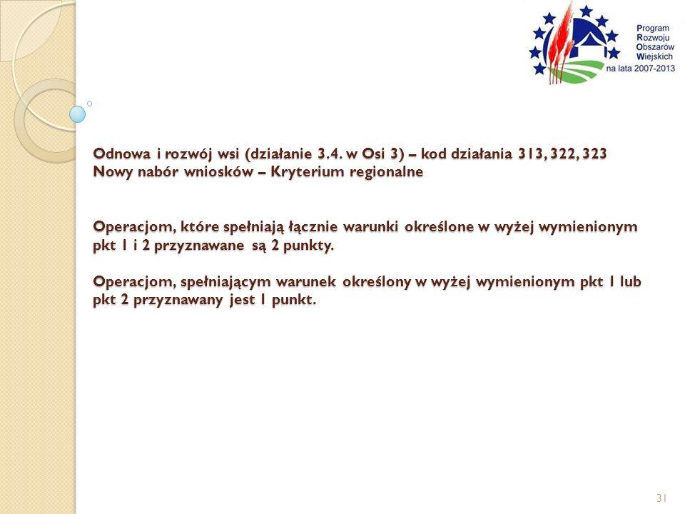 Odnowa i rozwój wsi (działanie 3.4. w Osi 3) – kod działania 313, 322, 323 Nowy nabór wniosków – Kryterium regionalne Operacjom, które spełniają łączn