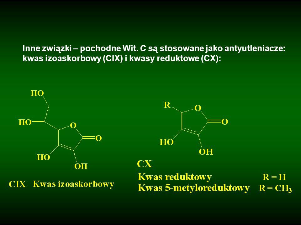 Inne związki – pochodne Wit. C są stosowane jako antyutleniacze: kwas izoaskorbowy (CIX) i kwasy reduktowe (CX):