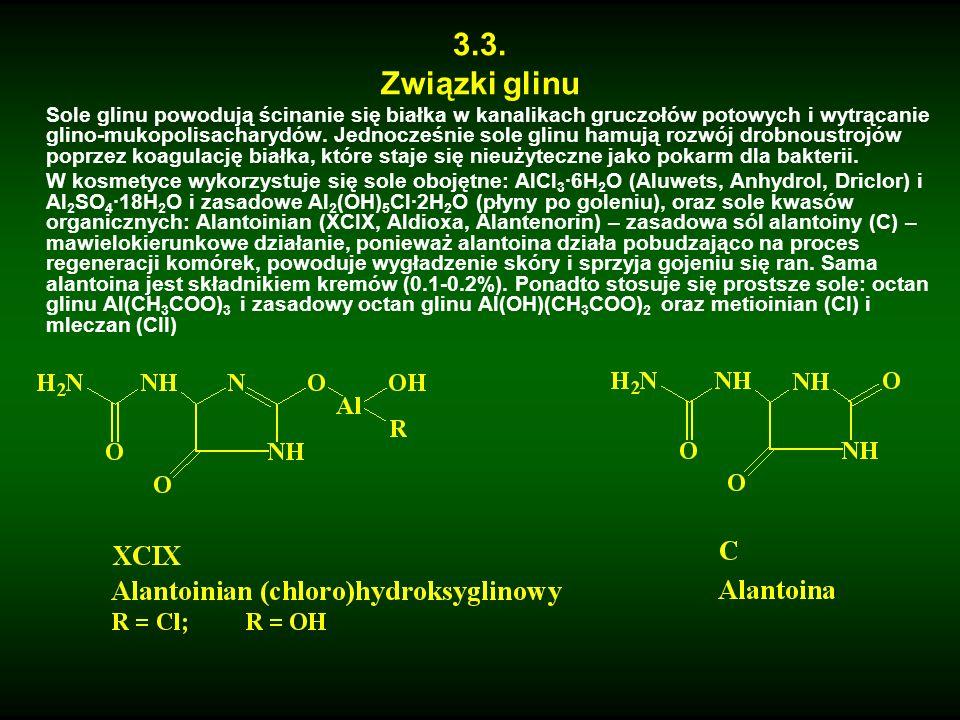 3.3. Związki glinu Sole glinu powodują ścinanie się białka w kanalikach gruczołów potowych i wytrącanie glino-mukopolisacharydów. Jednocześnie sole gl