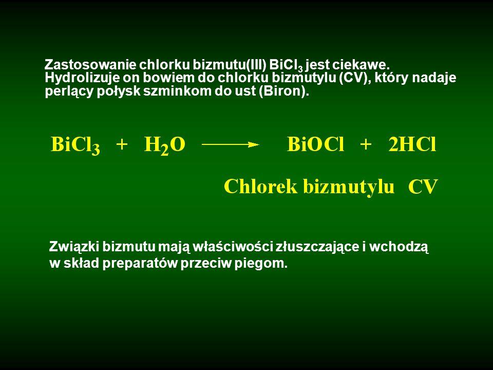 Zastosowanie chlorku bizmutu(III) BiCl 3 jest ciekawe. Hydrolizuje on bowiem do chlorku bizmutylu (CV), który nadaje perlący połysk szminkom do ust (B