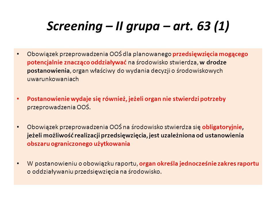 Screening – II grupa – art. 63 (1) Obowiązek przeprowadzenia OOŚ dla planowanego przedsięwzięcia mogącego potencjalnie znacząco oddziaływać na środowi