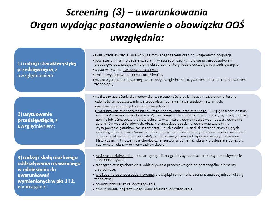 Screening (3) – uwarunkowania Organ wydając postanowienie o obowiązku OOŚ uwzględnia: skali przedsięwzięcia i wielkości zajmowanego terenu oraz ich wz