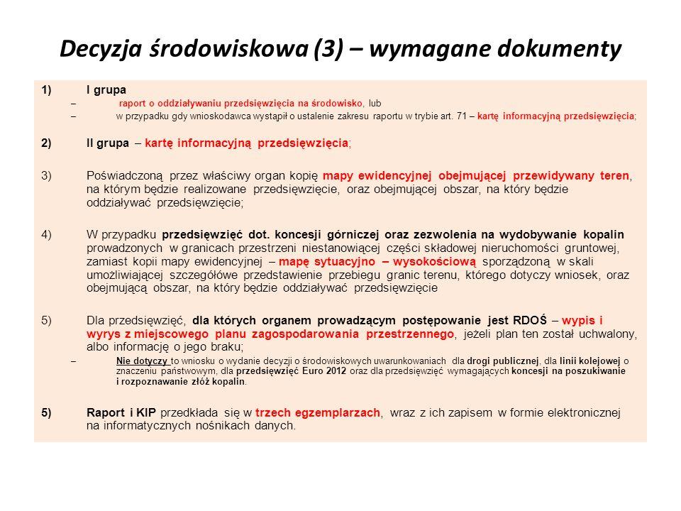 Decyzja środowiskowa (3) – wymagane dokumenty 1)I grupa – raport o oddziaływaniu przedsięwzięcia na środowisko, lub –w przypadku gdy wnioskodawca wyst