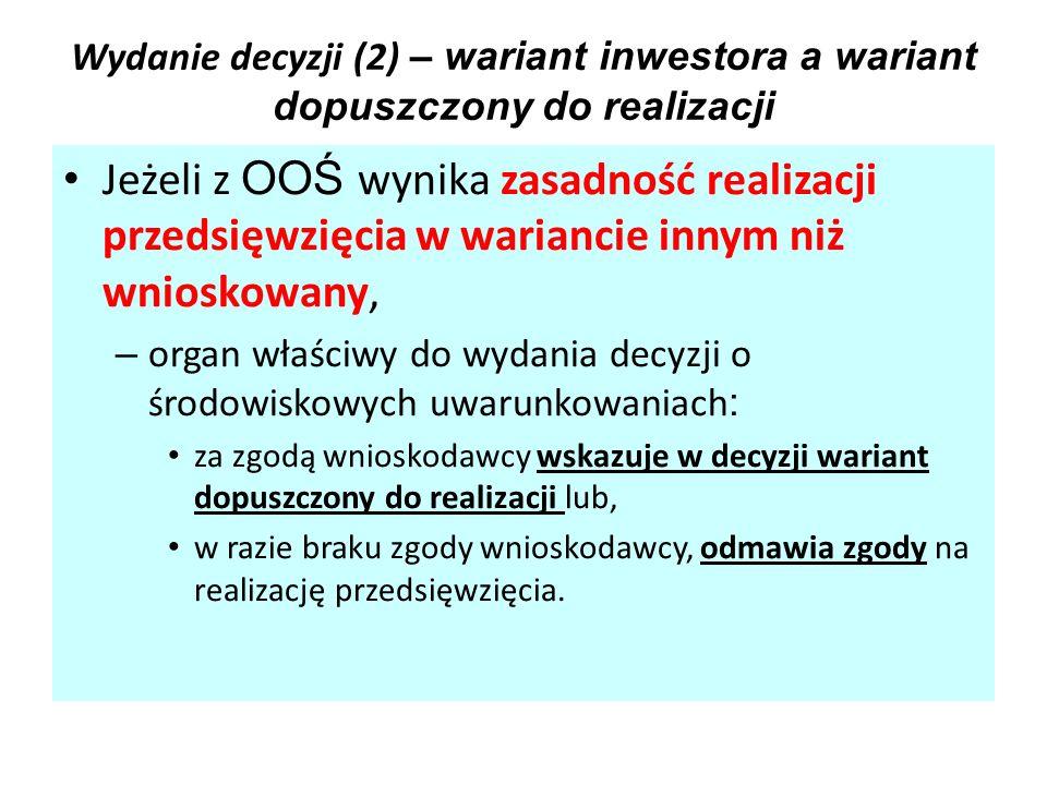 Wydanie decyzji (2) – wariant inwestora a wariant dopuszczony do realizacji Jeżeli z OOŚ wynika zasadność realizacji przedsięwzięcia w wariancie innym
